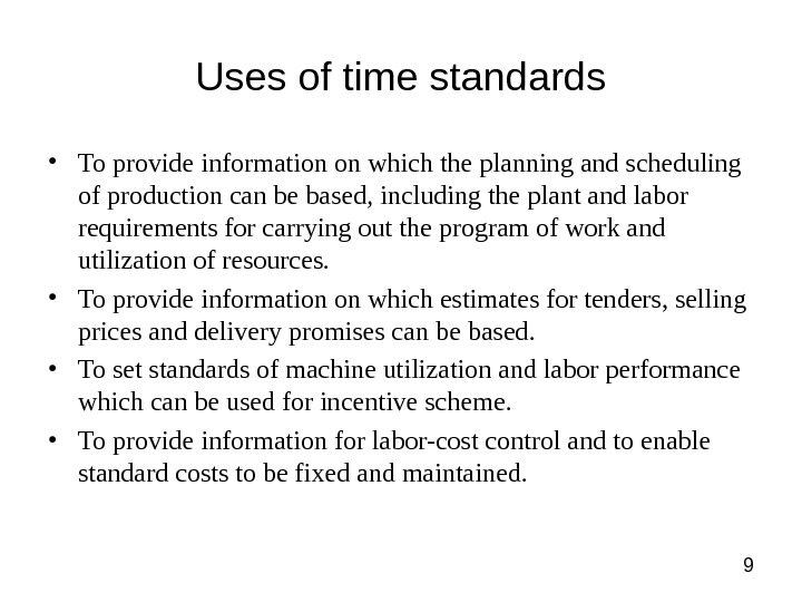 9 Uses of time standards • To provide information on which the planning and scheduling of