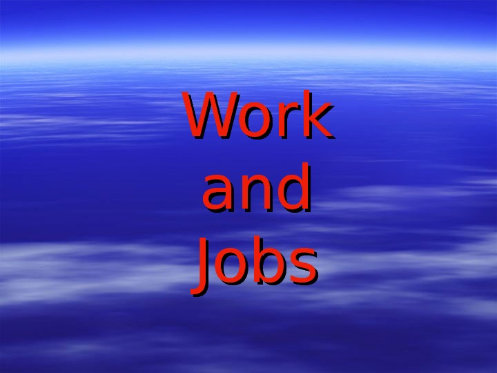 Work andand Jobs