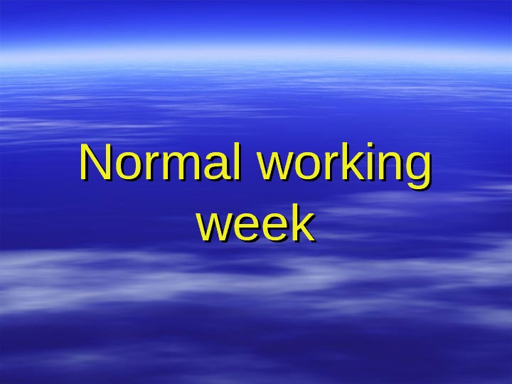 Normal working week