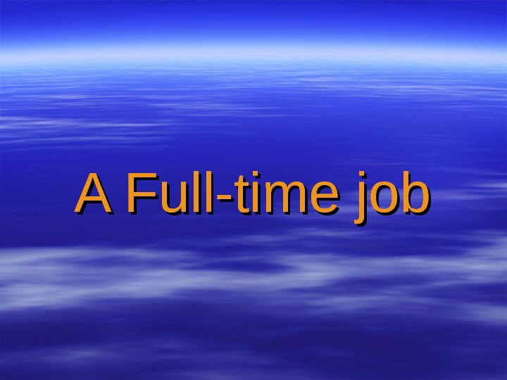 A Full-time job