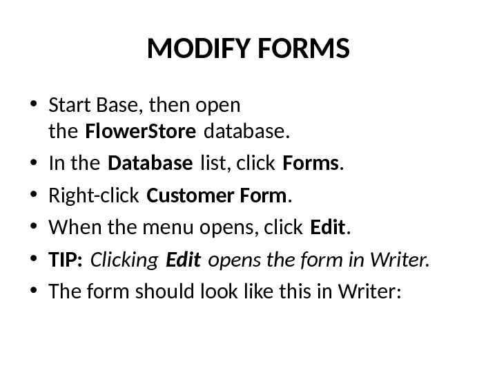 MODIFY FORMS • Start Base, then open the Flower. Store database.  • In the Database