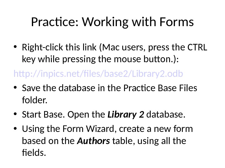 Practice: Working with Forms • Right-click this link (Mac users, press the CTRL key while pressing