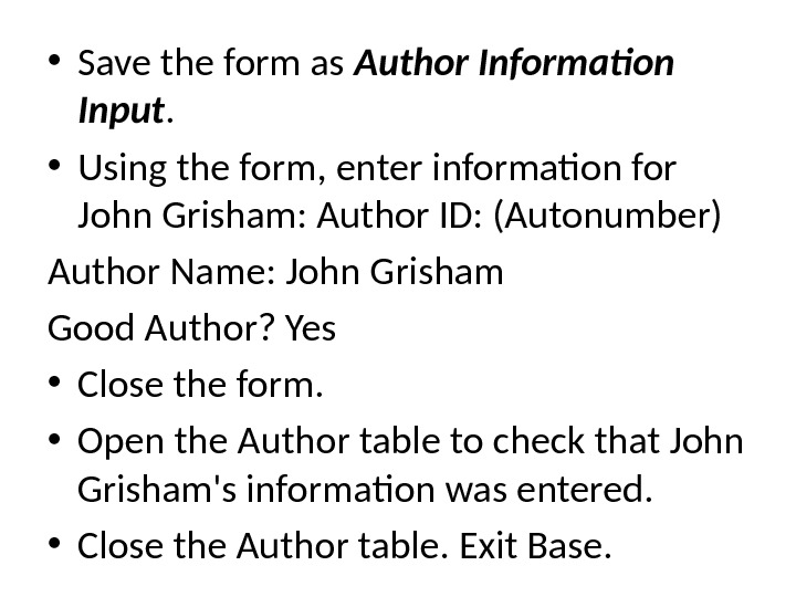 • Save the form as Author Information Input.  • Using the form, enter information