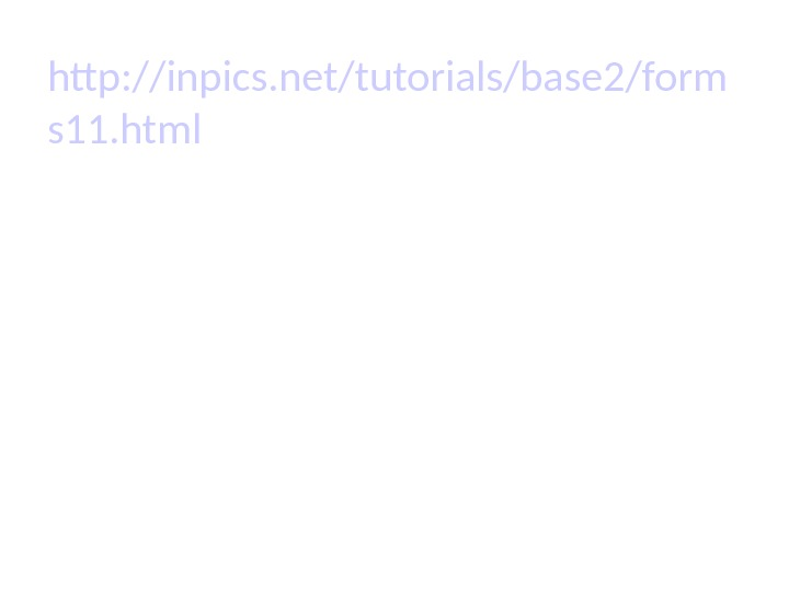 http: //inpics. net/tutorials/base 2/form s 11. html