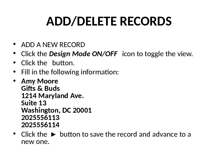ADD/DELETE RECORDS • ADD A NEW RECORD • Click the  Design Mode ON/OFF icon to
