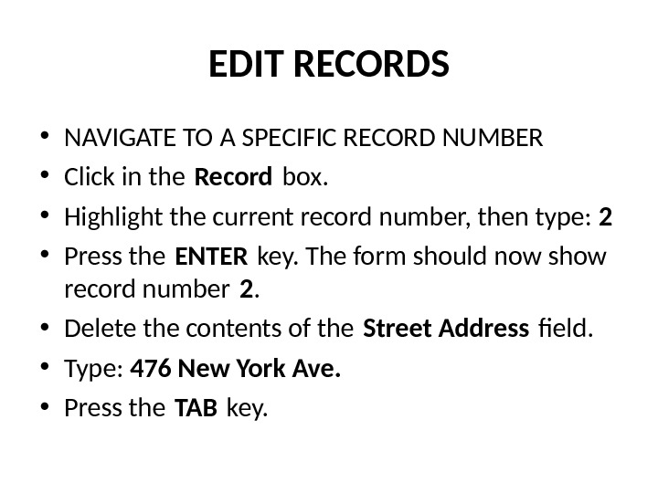 EDIT RECORDS • NAVIGATE TO A SPECIFIC RECORD NUMBER • Click in the Record box.