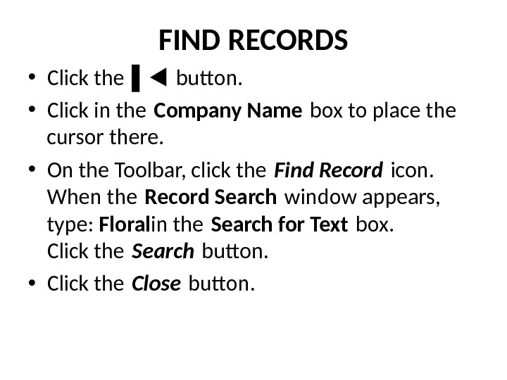 FIND RECORDS • Click the ▌ button.  • Click in the Company Name box to