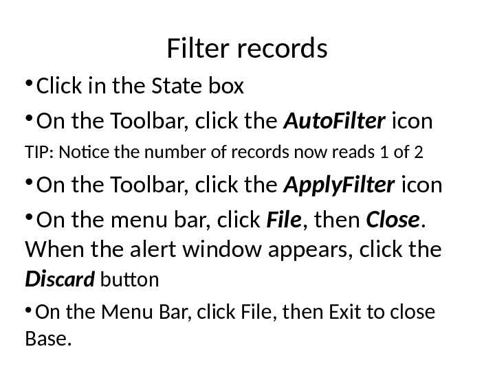 Filter records Click in the State box On the Toolbar, click the Auto. Filter icon TIP: