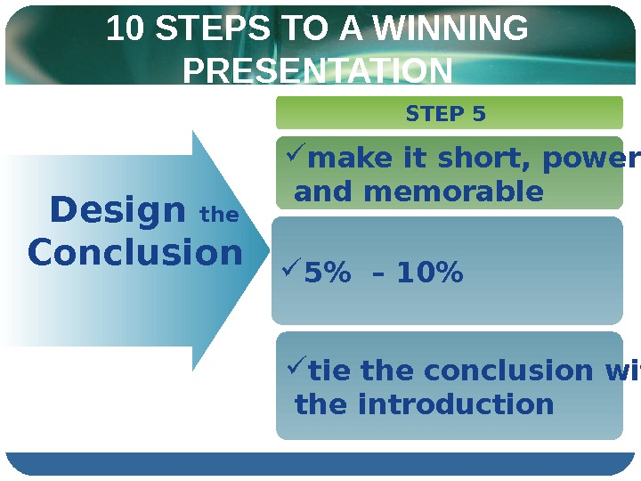 10 STEPS TO A WINNING PRESENTATION  Design the  Conclusion STEP 5  make it
