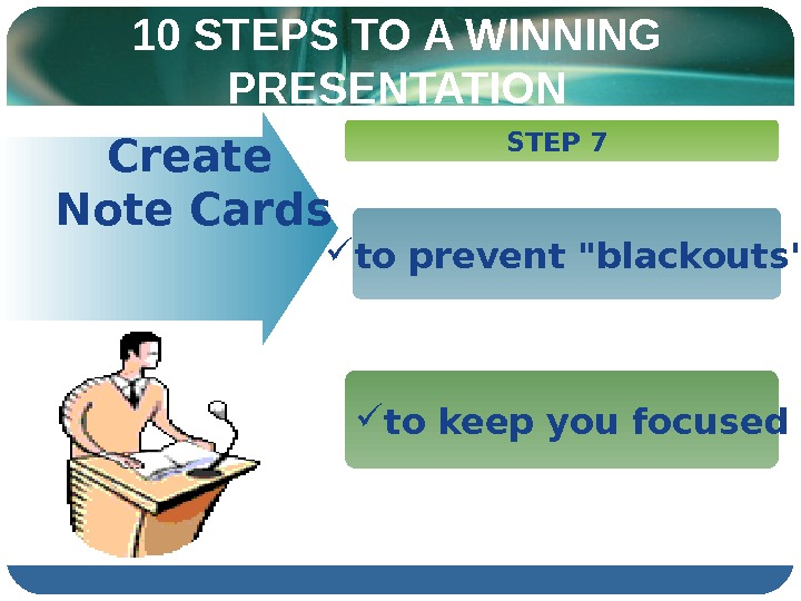 10 STEPS TO A WINNING PRESENTATION  Create   Note Cards  STEP 7