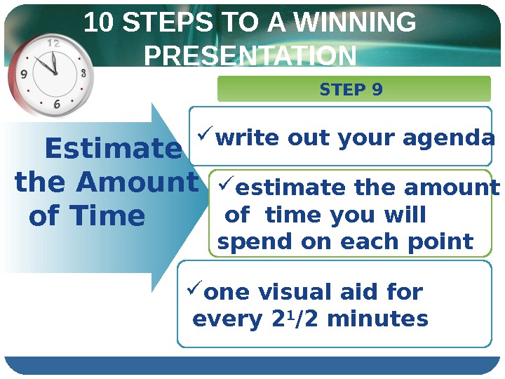 10 STEPS TO A WINNING PRESENTATION  Estimate  the Amount  of Time STEP 9