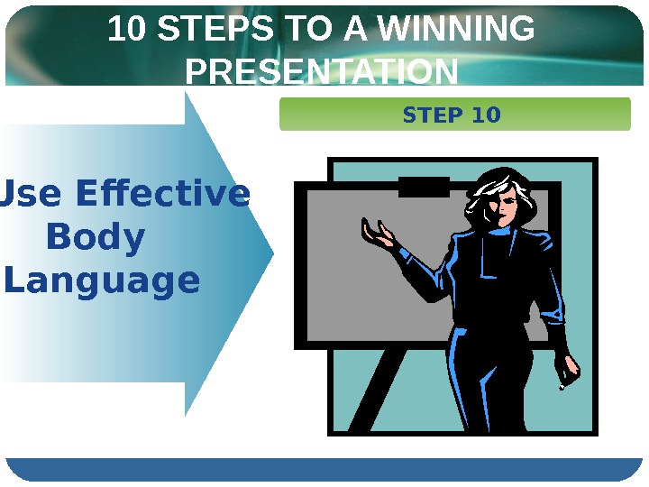 10 STEPS TO A WINNING PRESENTATION   Use Effective Body Language  STEP 10