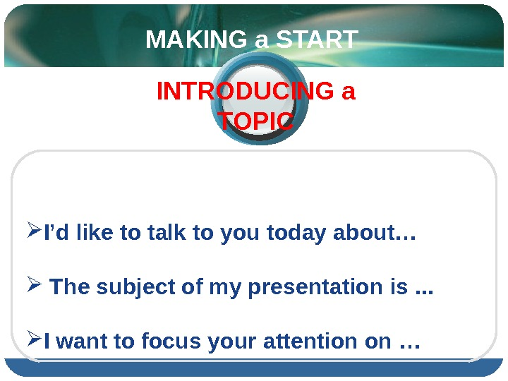I'd like to talk to you today about… The subject of my presentation is. .