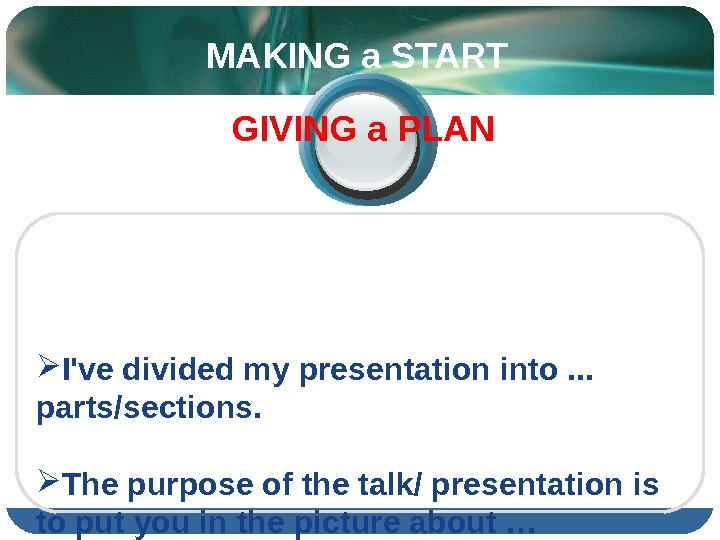 I've divided my presentation into. . .  parts/sections.  The purpose of the talk/