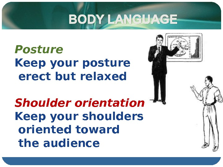 Posture Keep your posture  erect but relaxed Shoulder orientation Keep your shoulders  oriented toward