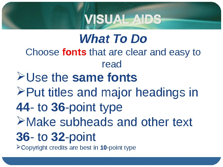What To Do Choose fonts that are clear and easy to read  Use the same