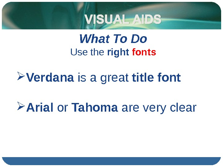 What To Do Use the right  fonts Verdana is a great title font  Arial
