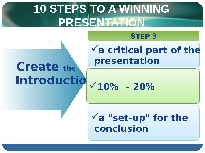 10 STEPS TO A WINNING PRESENTATION  Create the   Introduction STEP 3 a critical