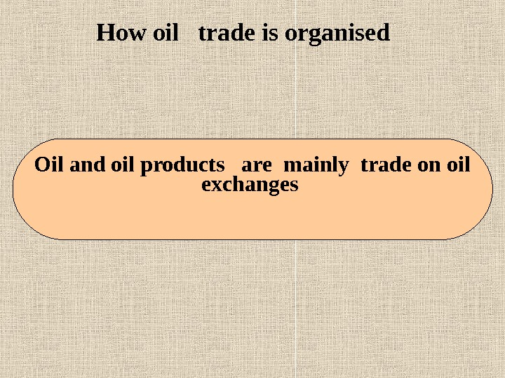 How oil  trade is organised Oil and oil products  are mainly trade on oil