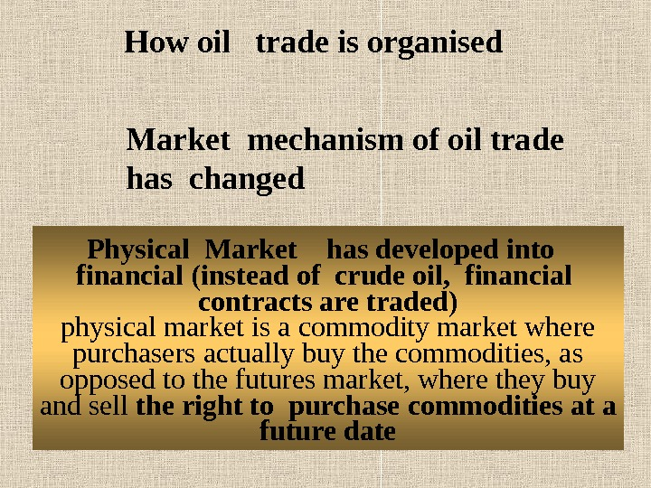 Physical Market  has developed into  financial (instead of crude oil,  financial  contracts
