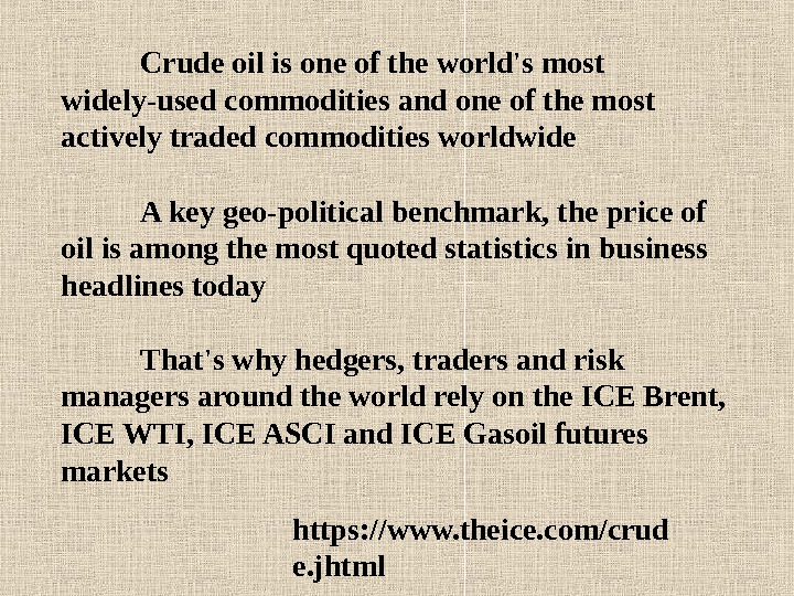 Crude oil is one of the world's most widely-used commodities and one of the most actively