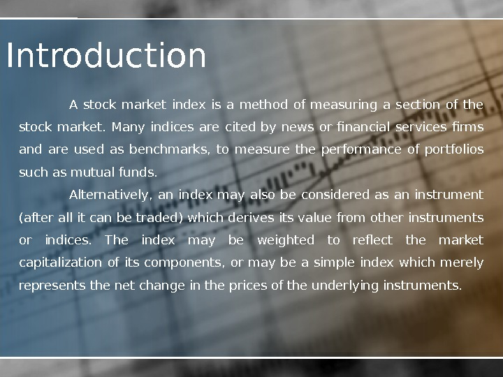 Introduction A stock market index is a method of measuring a section of the stock market.