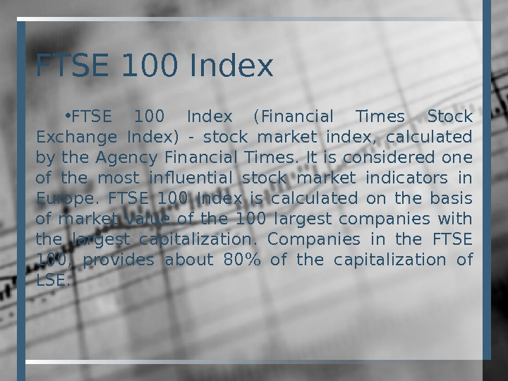 FTSE 100 Index • FTSE 100 Index (Financial Times Stock Exchange Index) - stock market index,