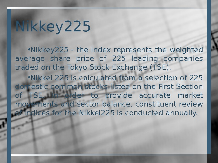 Nikkey 225 • Nikkey 225 - the index represents the weighted average share price of 225