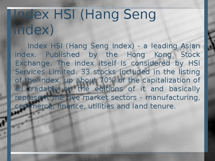 Index HSI (Hang Seng Index) - a leading Asian index.  Published by the Hong Kong