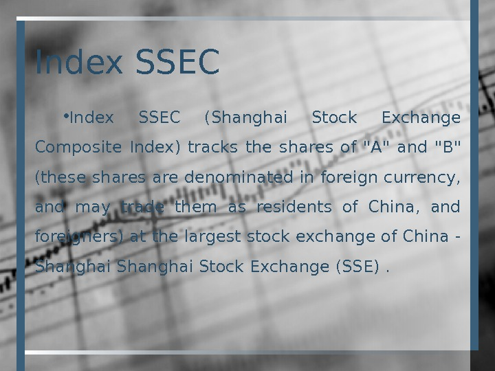 Index SSEC • Index SSEC (Shanghai Stock Exchange Composite Index) tracks the shares of A and