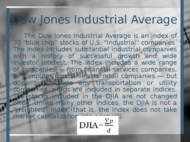 Dow Jones Industrial Average The Dow Jones Industrial Average is an index of 30 blue chip