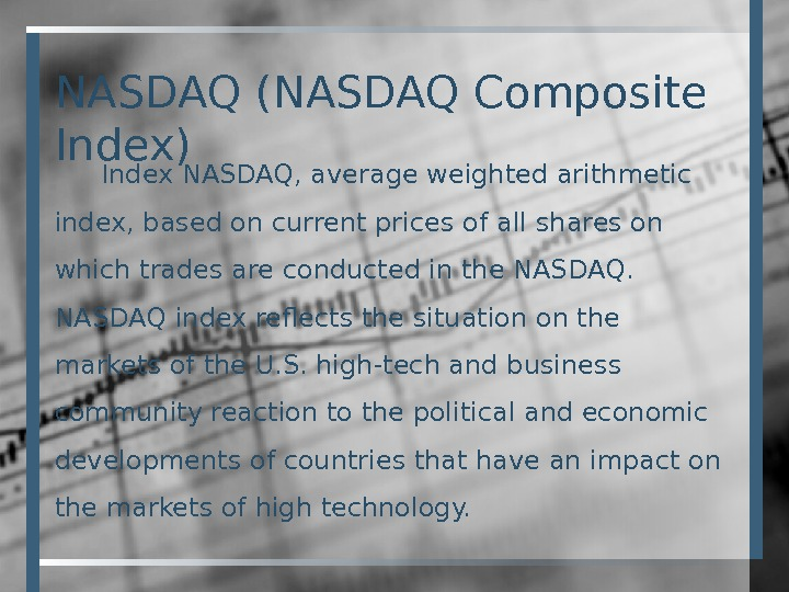 NASDAQ (NASDAQ Composite Index) Index NASDAQ, average weighted arithmetic index, based on current prices of all