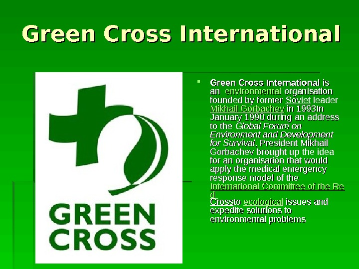 Green Cross International is is an an  environmental organisation founded by former Soviet