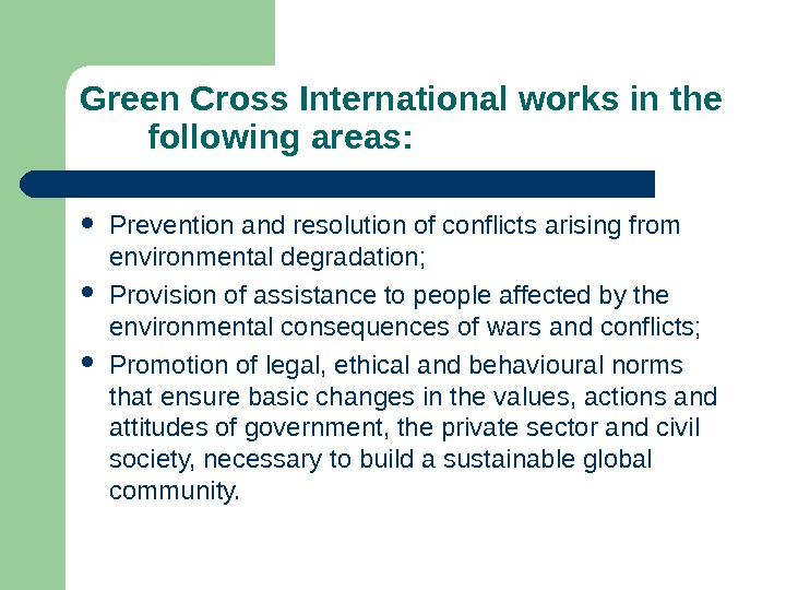 Green Cross International works in the   following areas:  Prevention and resolution