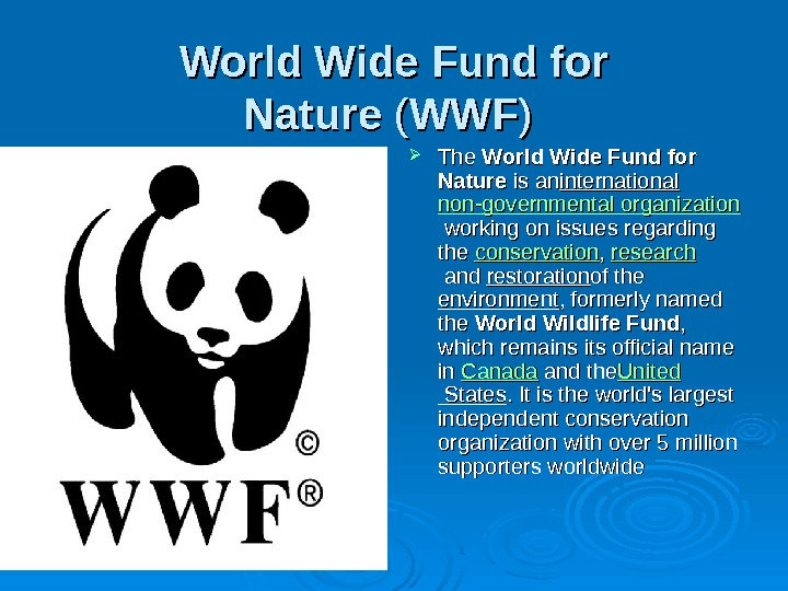 World Wide Fund for Nature ( ( WWFWWF ) )  The World Wide Fund