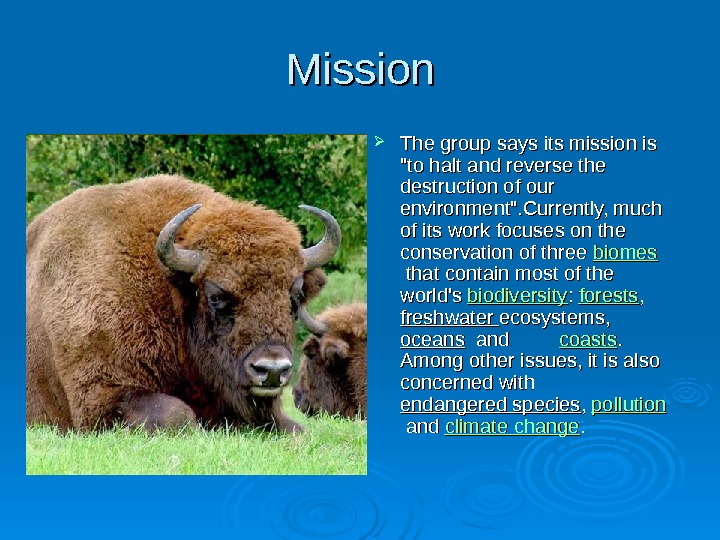 Mission The group says its mission is to halt and reverse the destruction of our