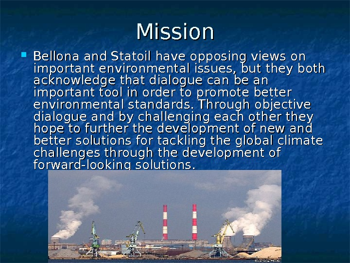 Mission Bellona and Statoil have opposing views on important environmental issues, but they both acknowledge