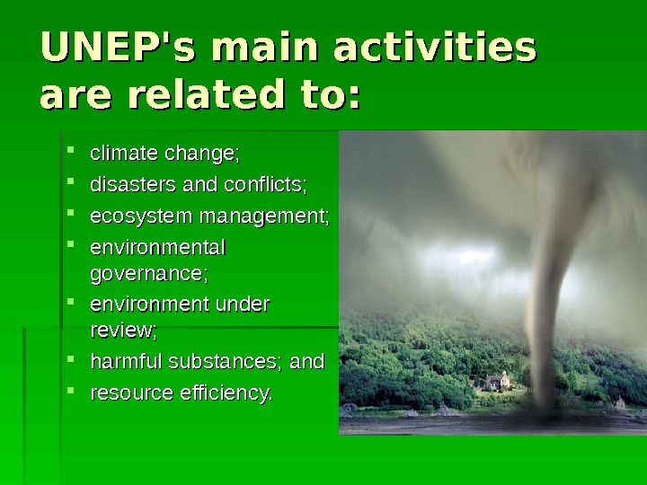 UNEP's main activities are related to:  climate change;  disasters and conflicts;