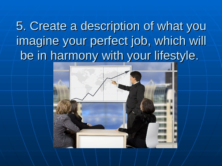 5. 5.  Create a description of what you imagine your perfect job, which