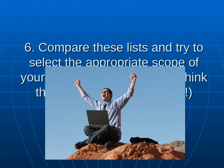 6. С ompare these lists and try to select the appropriate scope of your