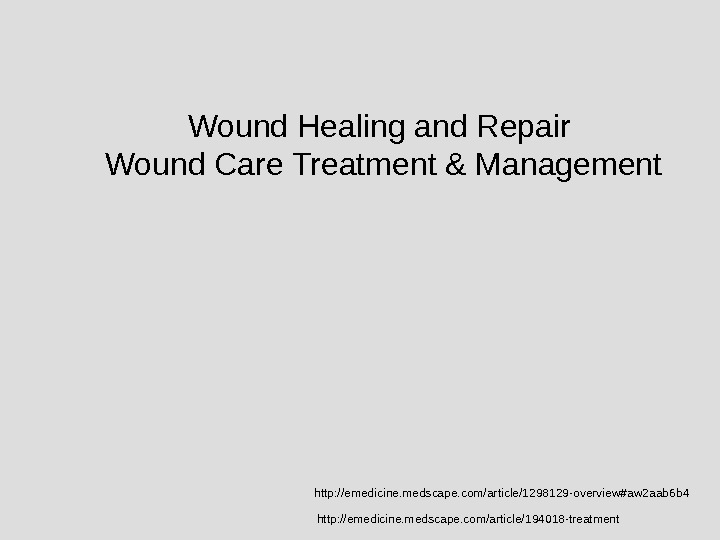 http: //emedicine. medscape. com/article/1298129 -overview#aw 2 aab 6 b 4 Wound Healing and Repair Wound Care