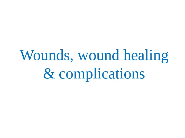Wounds, wound healing & complications