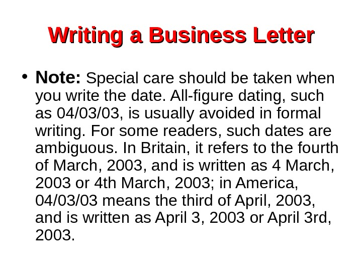 Writing a Business Letter • Note:  Special care should be taken when you