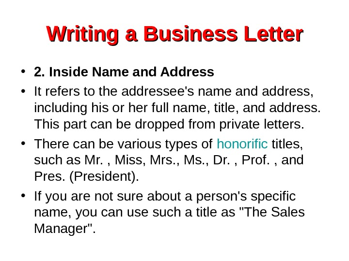 Writing a Business Letter • 2. Inside Name and Address • It refers to