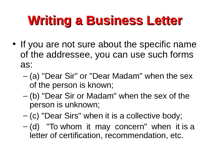 Writing a Business Letter • If you are not sure about the specific name