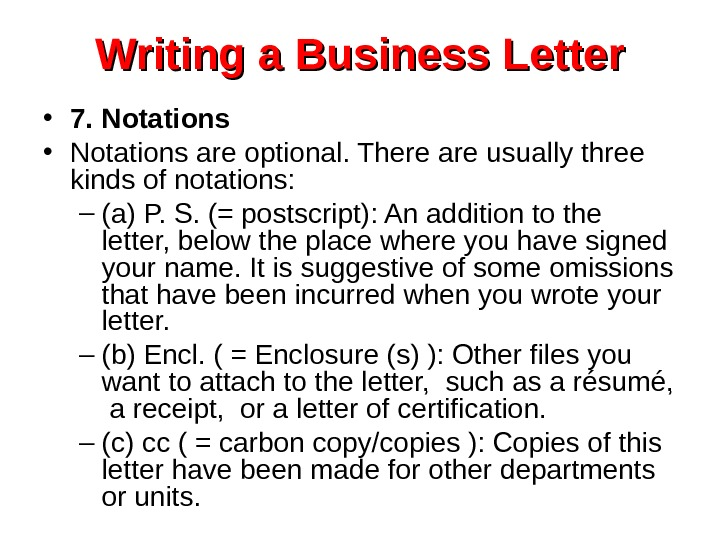 Writing a Business Letter • 7. Notations • Notations are optional. There are usually