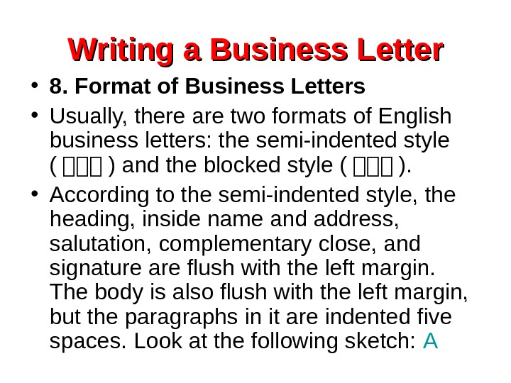 Writing a Business Letter • 8. Format of Business Letters • Usually, there are