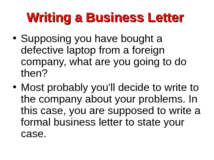 Writing a Business Letter  • Supposing you have bought a defective laptop from