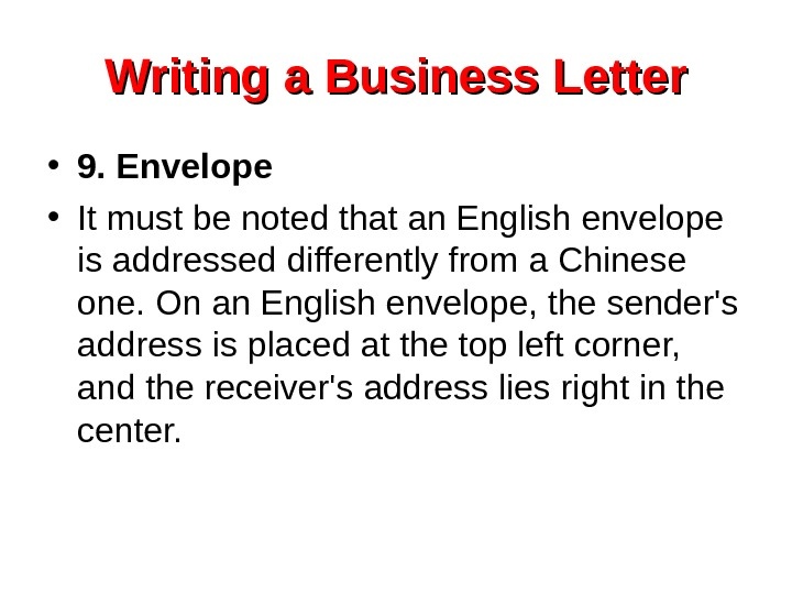 Writing a Business Letter • 9. Envelope • It must be noted that an