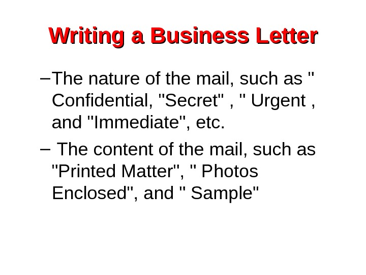 Writing a Business Letter – The nature of the mail, such as  Confidential,